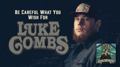 Be Careful What You Wish For - Luke Combs